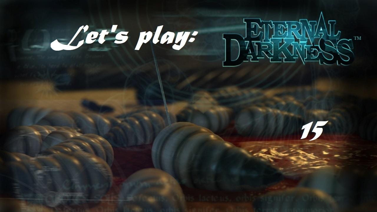 Πάμε λοιπόν, ας παίξουμε Eternal Darkness! Μέρος 15ο