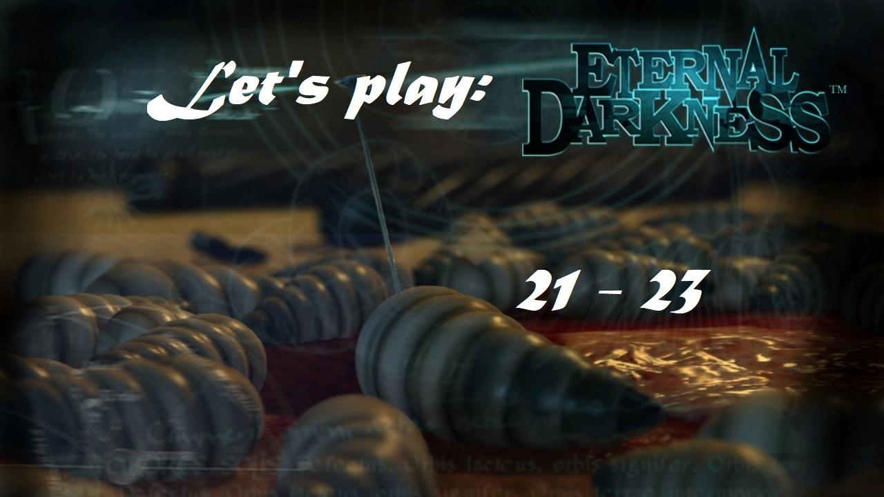 Πάμε λοιπόν, ας παίξουμε Eternal Darkness! Μέρος 21-23