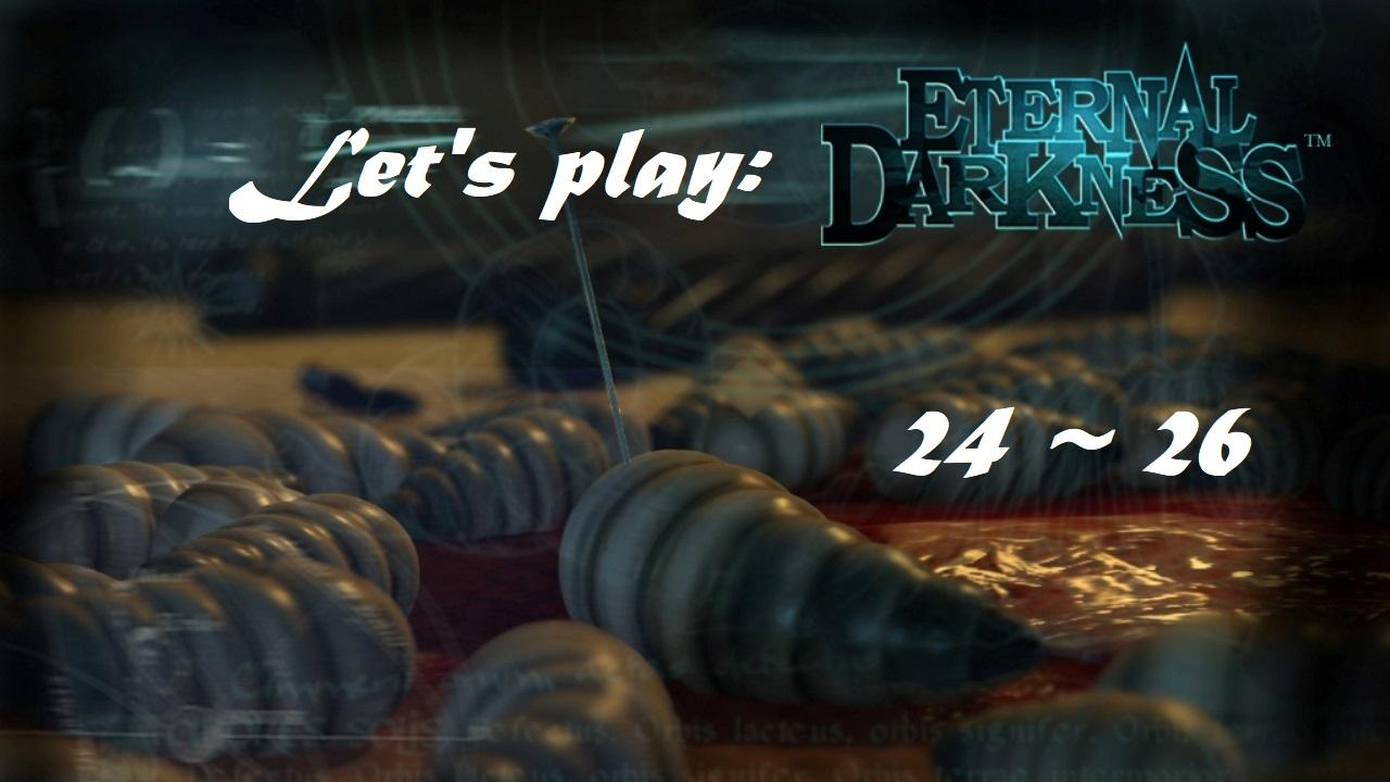 Πάμε λοιπόν, ας παίξουμε Eternal Darkness! Μέρος 24 – 26